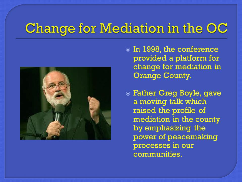 In 1998, the conference provided a platform for change for mediation in Orange County.