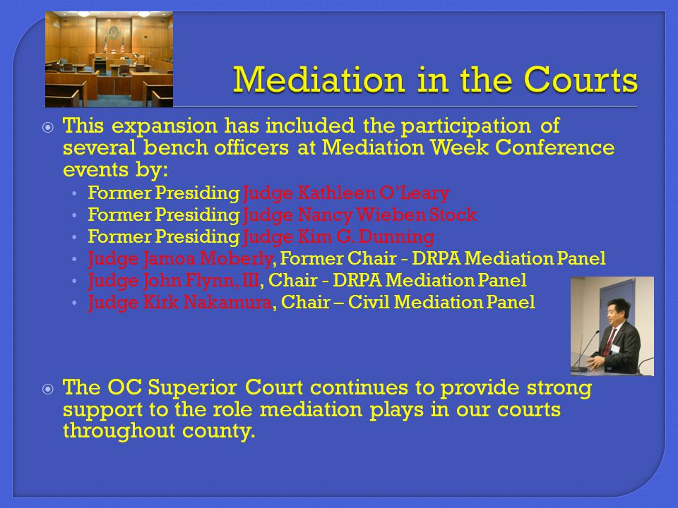 This expansion has included the participation of several bench officers at Mediation Week Conference events by: Former Presiding Judge Kathleen O'Le
