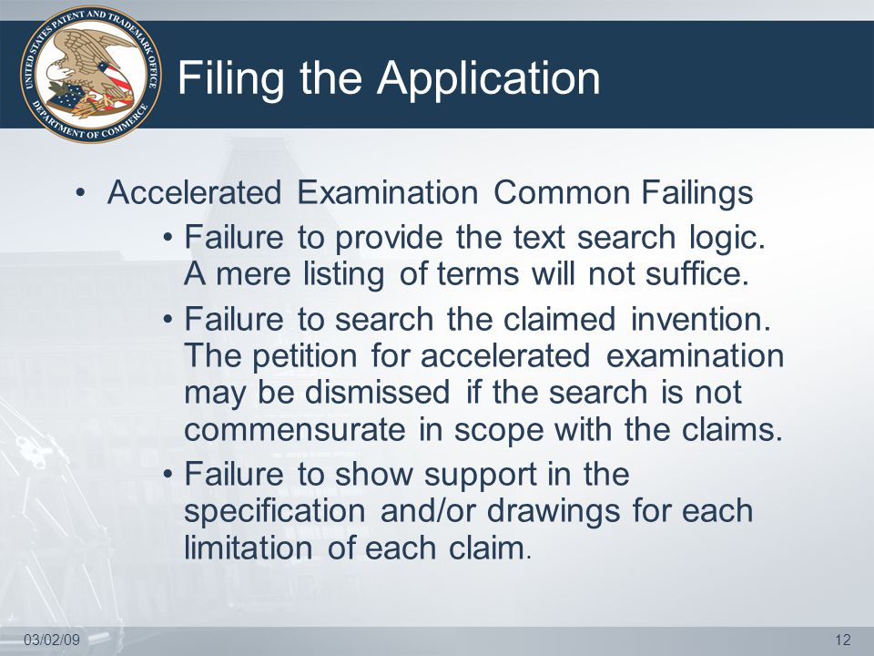 03/02/0912 Filing the Application Accelerated Examination Common Failings Failure to provide the text search logic.