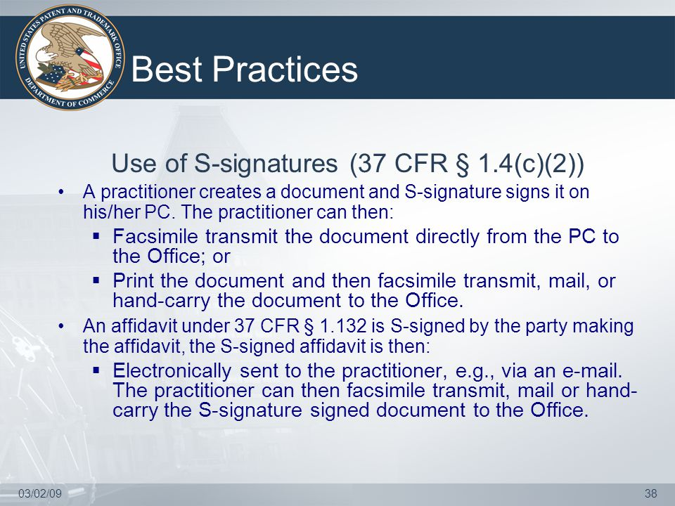 03/02/0938 Best Practices Use of S-signatures (37 CFR § 1.4(c)(2)) A practitioner creates a document and S-signature signs it on his/her PC.