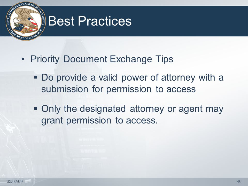 03/02/0940 Best Practices Priority Document Exchange Tips  Do provide a valid power of attorney with a submission for permission to access  Only the designated attorney or agent may grant permission to access.