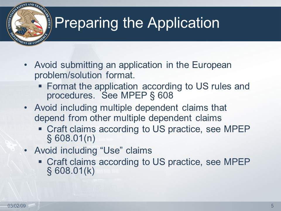 03/02/095 Preparing the Application Avoid submitting an application in the European problem/solution format.