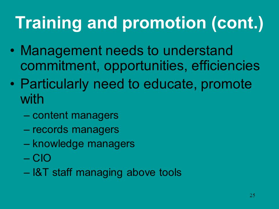 25 Training and promotion (cont.) Management needs to understand commitment, opportunities, efficiencies Particularly need to educate, promote with –c