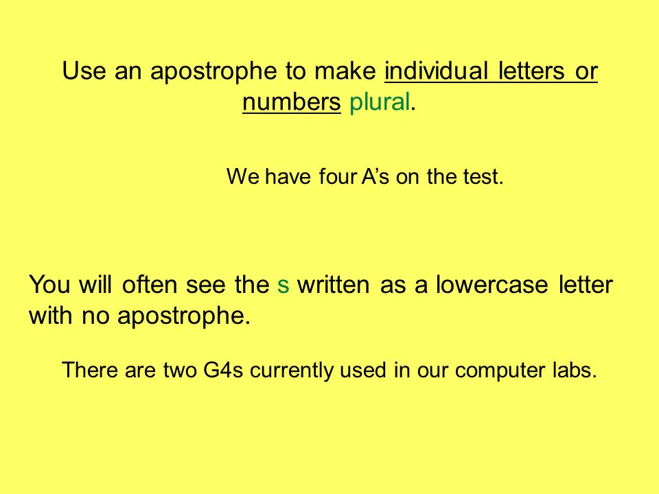 Use an apostrophe to make individual letters or numbers plural.