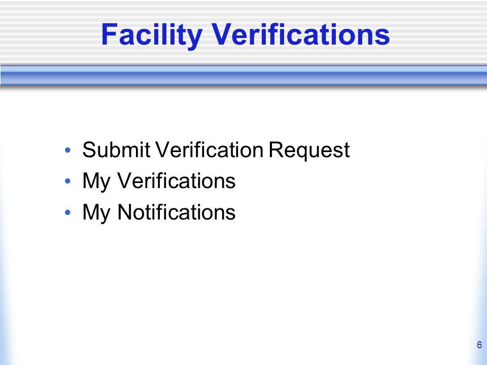 6 Facility Verifications Submit Verification Request My Verifications My Notifications