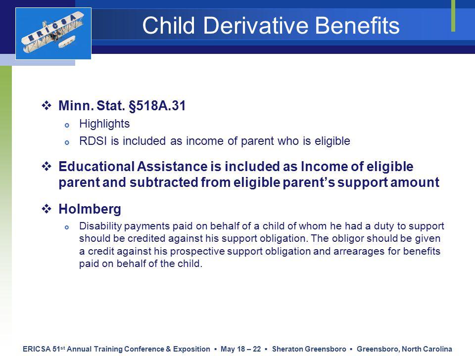 ERICSA 51 st Annual Training Conference & Exposition ▪ May 18 – 22 ▪ Sheraton Greensboro ▪ Greensboro, North Carolina Child Derivative Benefits  Minn.