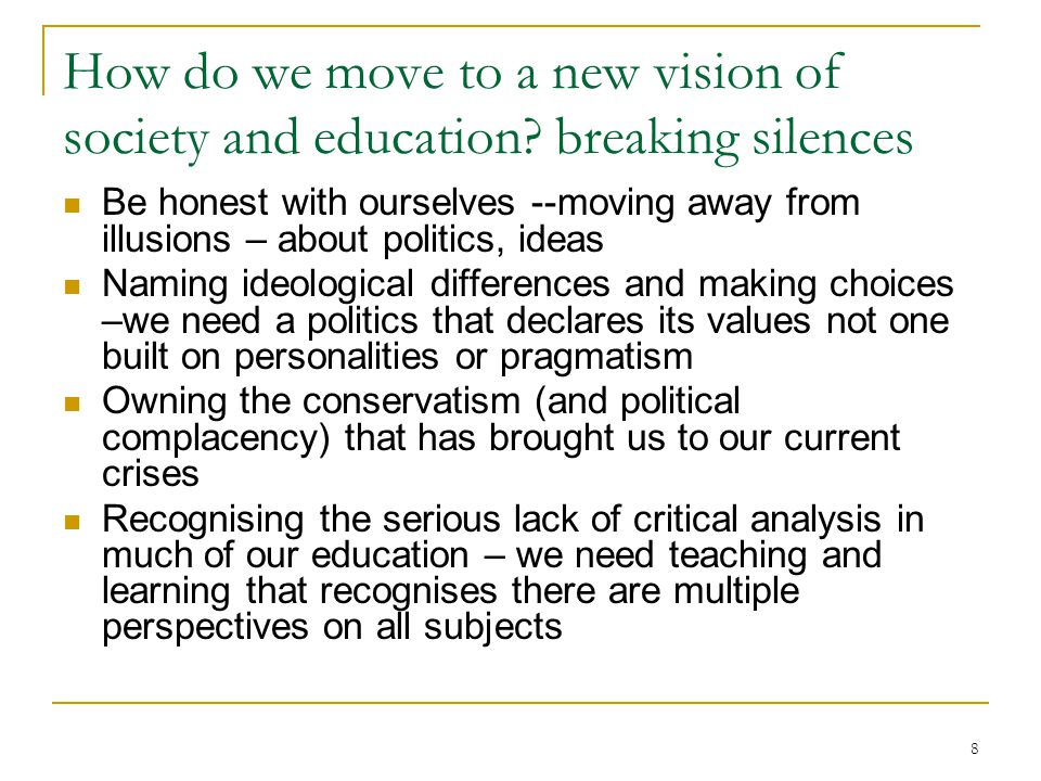 8 How do we move to a new vision of society and education.