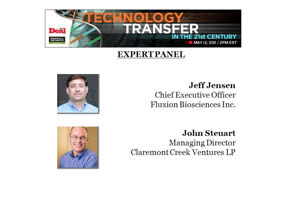 Jeff Jensen Chief Executive Officer Fluxion Biosciences Inc. John Steuart Managing Director Claremont Creek Ventures LP EXPERT PANEL