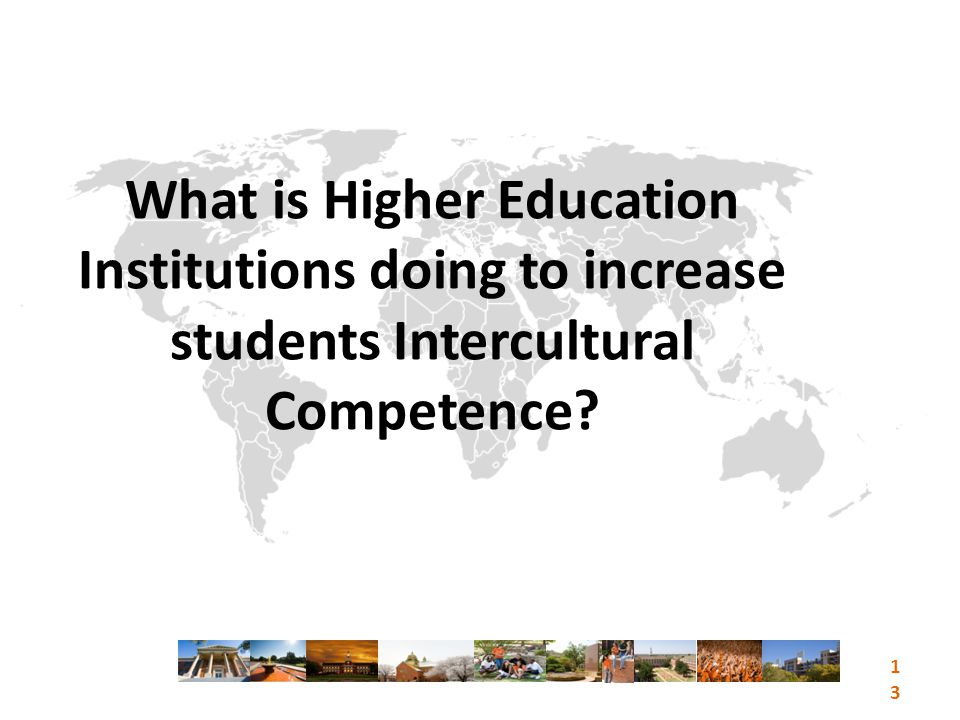 What is Higher Education Institutions doing to increase students Intercultural Competence? 13