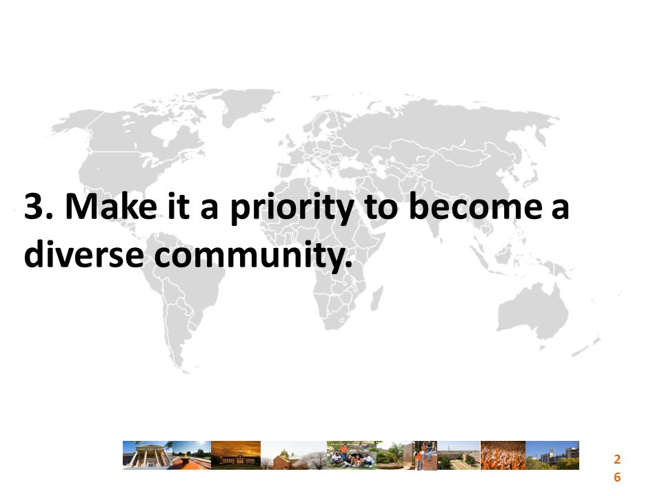 3. Make it a priority to become a diverse community. 26