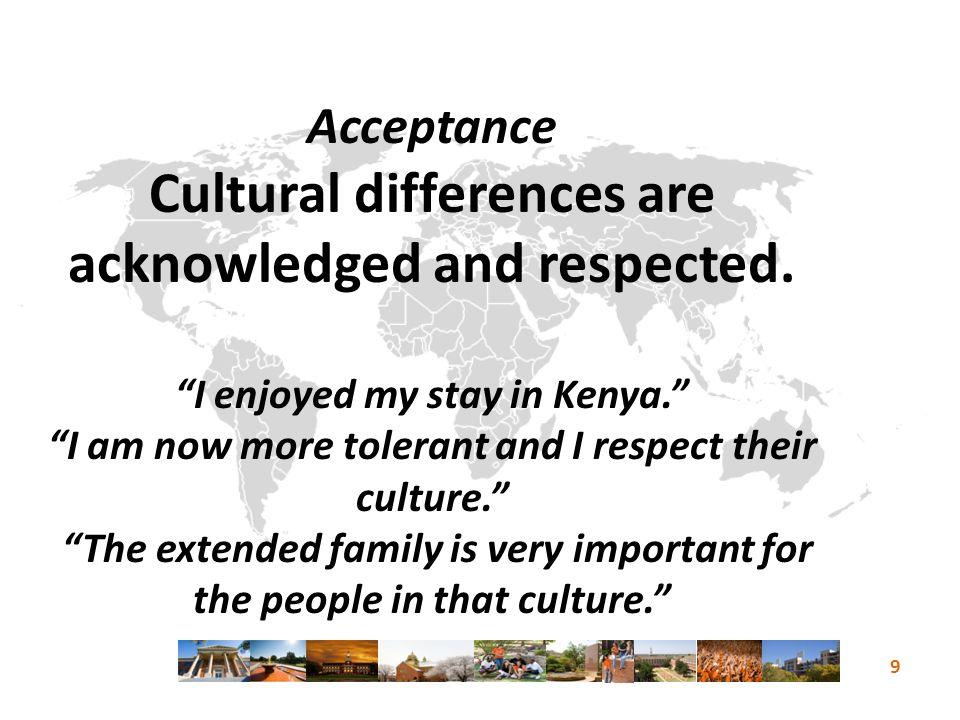 Acceptance Cultural differences are acknowledged and respected.