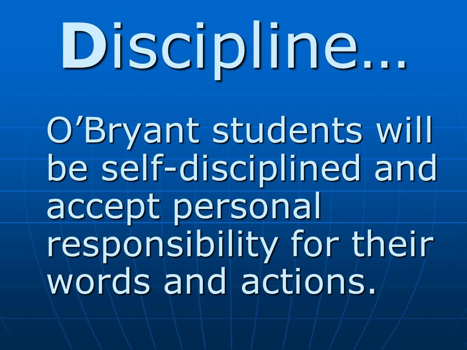 Discipline… O'Bryant students will be self-disciplined and accept personal responsibility for their words and actions.