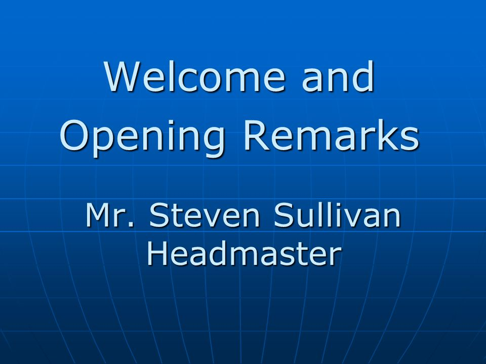 Mr. Steven Sullivan Headmaster Welcome and Opening Remarks
