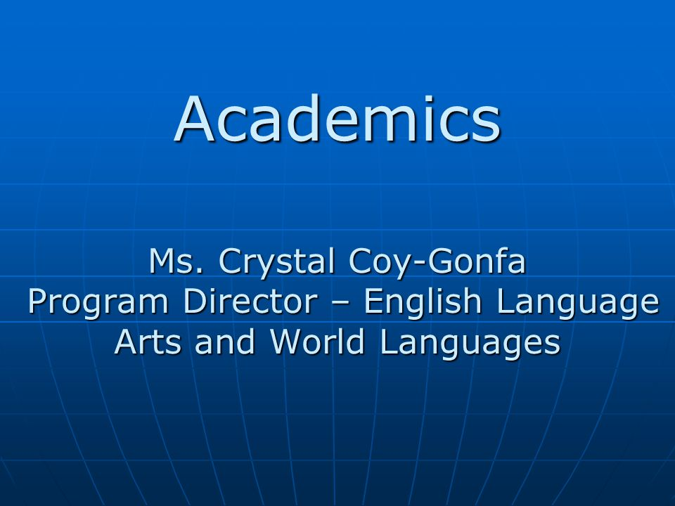 Academics Ms. Crystal Coy-Gonfa Program Director – English Language Arts and World Languages