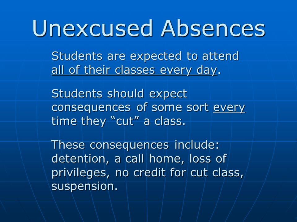 Unexcused Absences Students are expected to attend all of their classes every day.