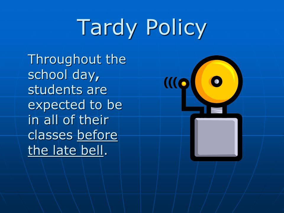 Tardy Policy Throughout the school day, students are expected to be in all of their classes before the late bell.