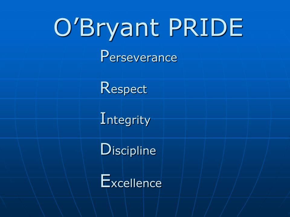 O'Bryant PRIDE O'Bryant PRIDE P erseverance R espect I ntegrity D iscipline E xcellence