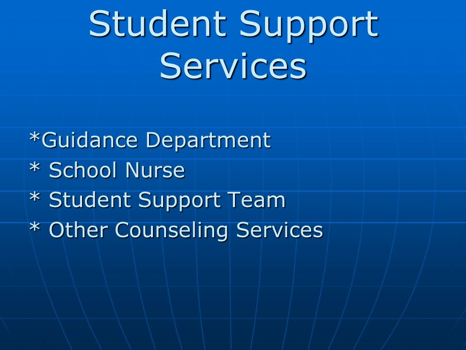 Student Support Services *Guidance Department * School Nurse * Student Support Team * Other Counseling Services