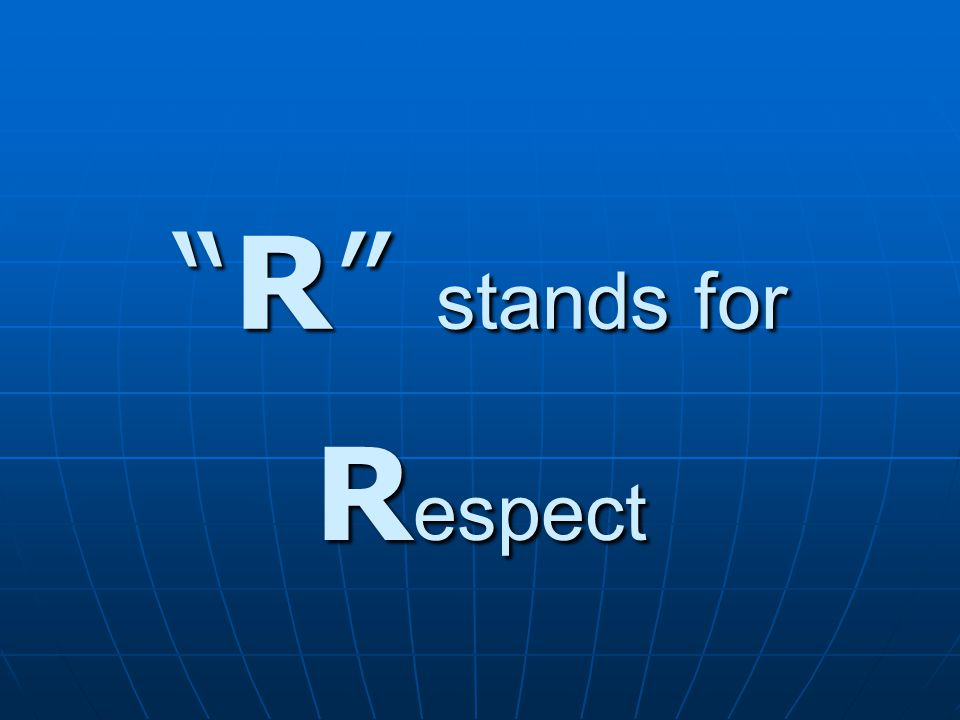 R stands for R espect