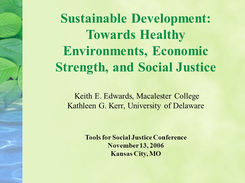 Sustainable Development: Towards Healthy Environments, Economic Strength, and Social Justice Keith E.
