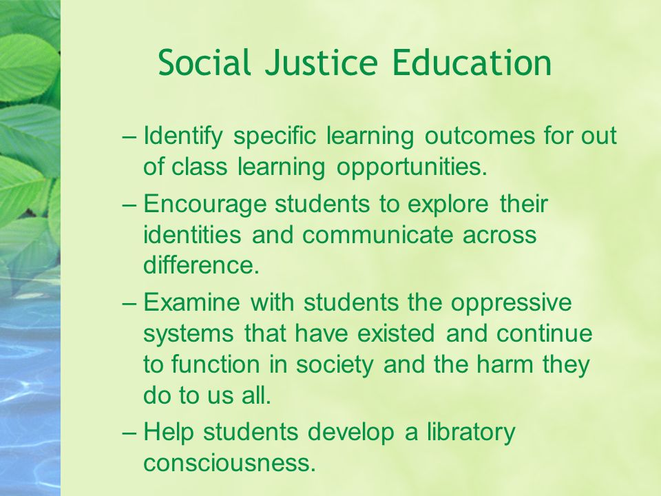 Social Justice Education –Identify specific learning outcomes for out of class learning opportunities.