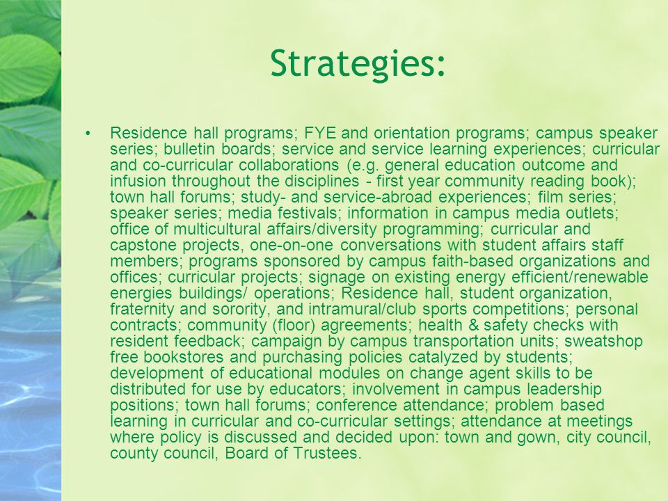 Strategies: Residence hall programs; FYE and orientation programs; campus speaker series; bulletin boards; service and service learning experiences; curricular and co-curricular collaborations (e.g.