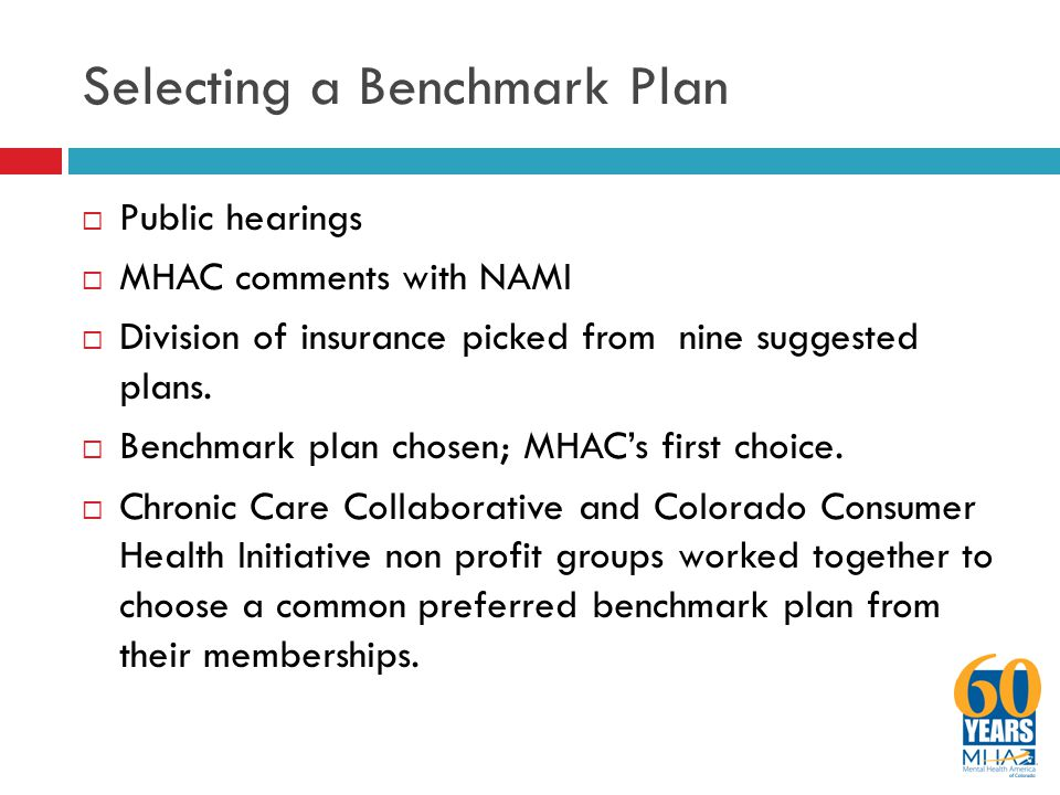 Selecting a Benchmark Plan  Public hearings  MHAC comments with NAMI  Division of insurance picked from nine suggested plans.  Benchmark plan chos