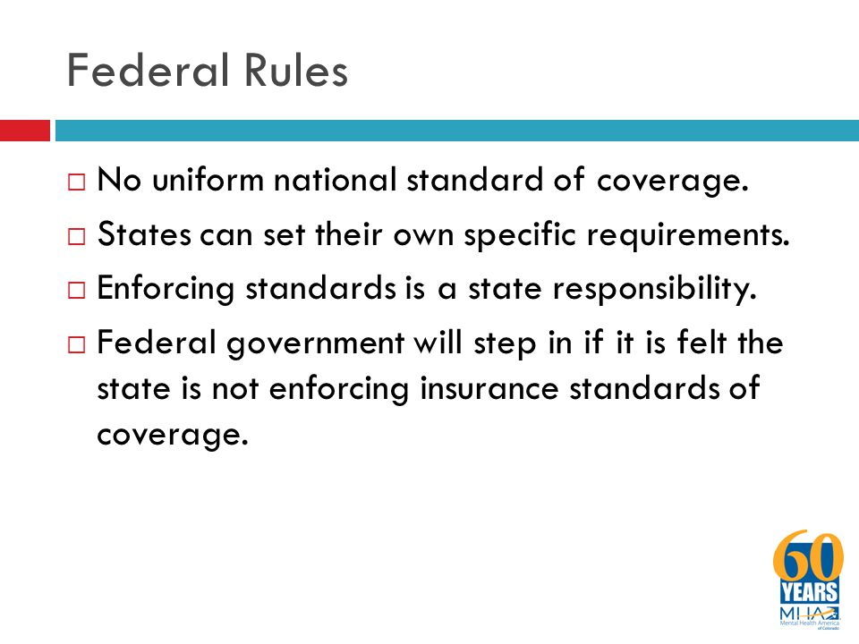 Federal Rules  No uniform national standard of coverage.