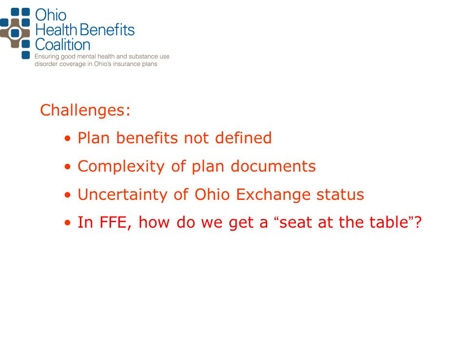 Challenges: Plan benefits not defined Complexity of plan documents Uncertainty of Ohio Exchange status In FFE, how do we get a seat at the table