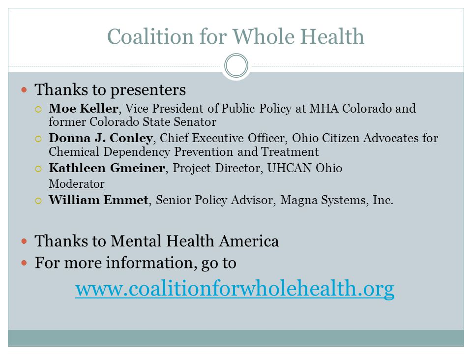 Coalition for Whole Health Thanks to presenters  Moe Keller, Vice President of Public Policy at MHA Colorado and former Colorado State Senator  Donna J.