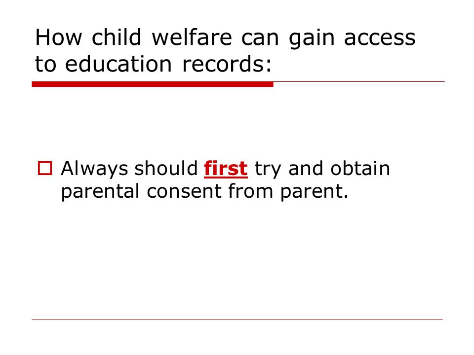 How child welfare can gain access to education records:  Always should first try and obtain parental consent from parent.