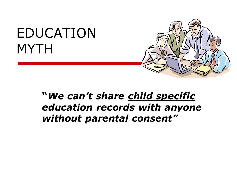 EDUCATION MYTH We can't share child specific education records with anyone without parental consent