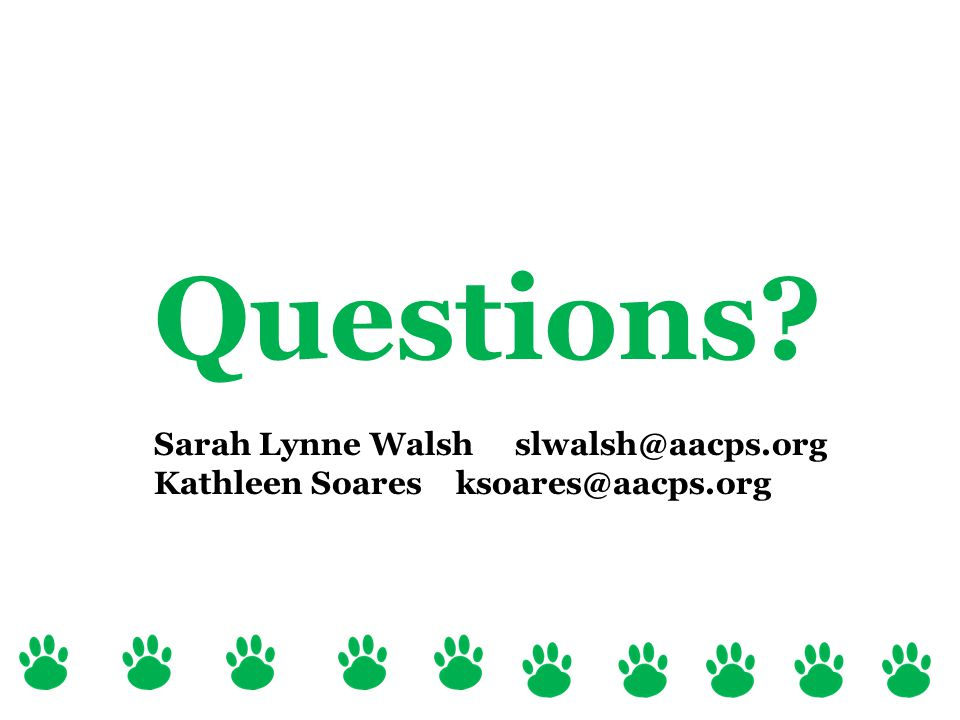Questions Sarah Lynne Walsh slwalsh@aacps.org Kathleen Soares ksoares@aacps.org