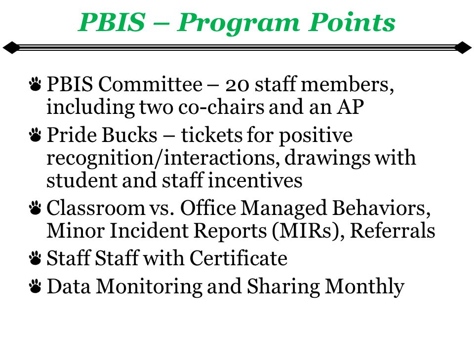 PBIS – Program Points PBIS Committee – 20 staff members, including two co-chairs and an AP Pride Bucks – tickets for positive recognition/interactions, drawings with student and staff incentives Classroom vs.