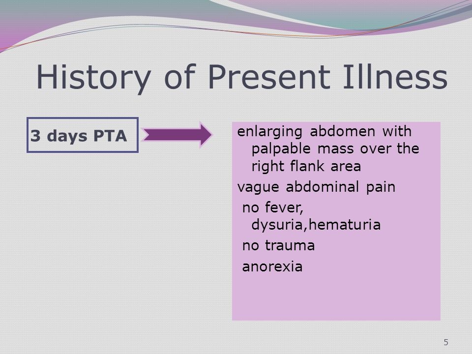 History of Present Illness 3 days PTA enlarging abdomen with palpable mass over the right flank area vague abdominal pain no fever, dysuria,hematuria no trauma anorexia 5