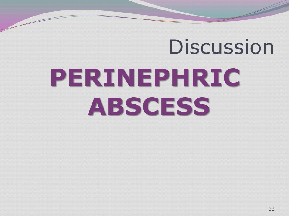 Discussion PERINEPHRIC ABSCESS 53