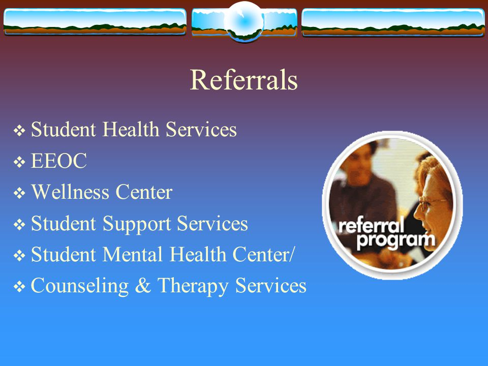 Referrals  Student Health Services  EEOC  Wellness Center  Student Support Services  Student Mental Health Center/  Counseling & Therapy Services