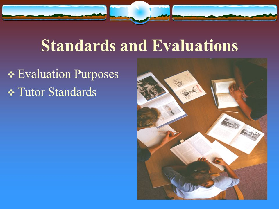 Standards and Evaluations  Evaluation Purposes  Tutor Standards
