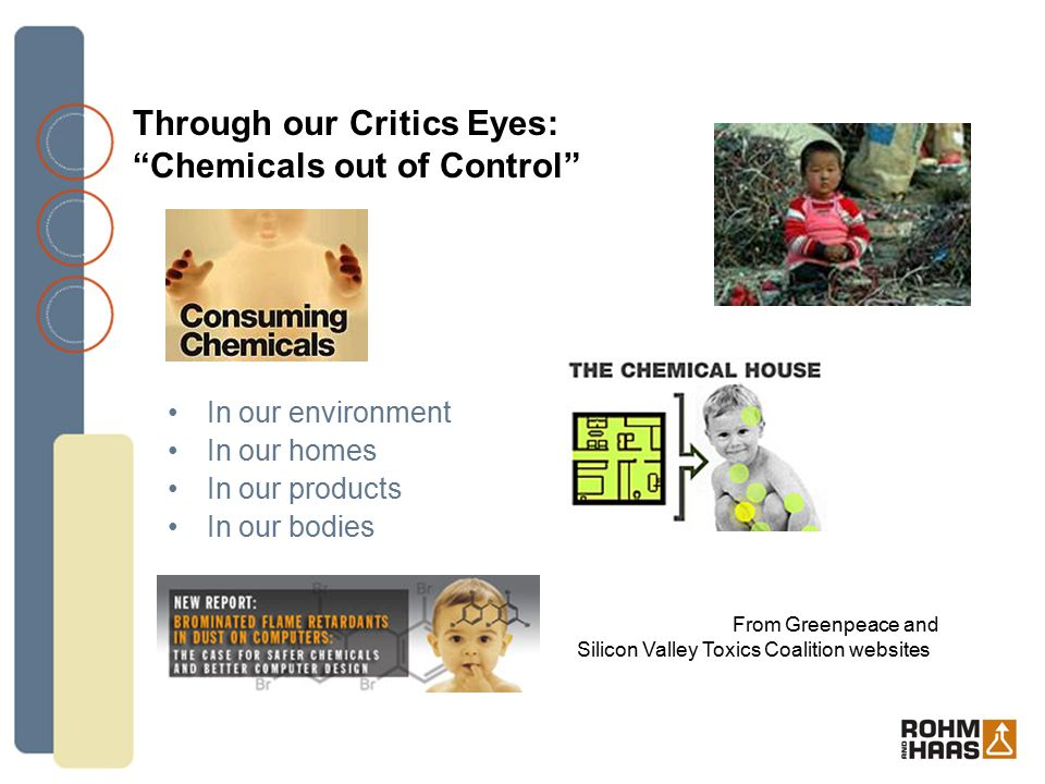 In our environment In our homes In our products In our bodies Through our Critics Eyes: Chemicals out of Control From Greenpeace and Silicon Valley Toxics Coalition websites