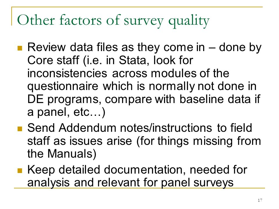 17 Other factors of survey quality Review data files as they come in – done by Core staff (i.e.