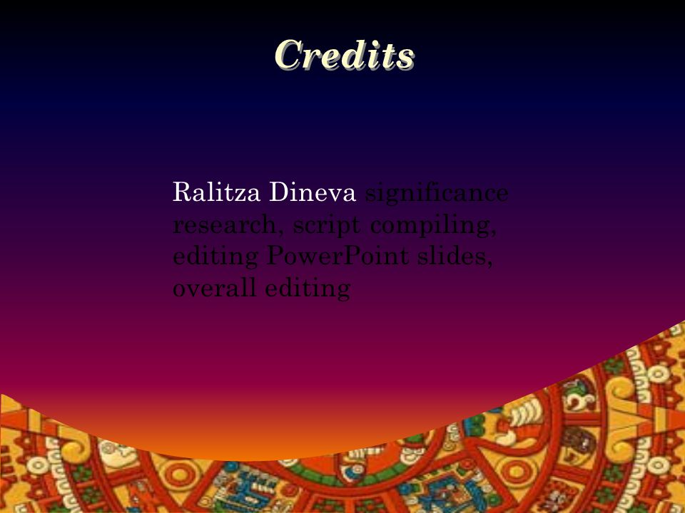 Credits Ralitza Dineva significance research, script compiling, editing PowerPoint slides, overall editing