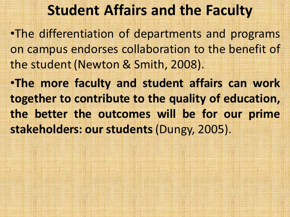 Student Affairs and the Faculty The differentiation of departments and programs on campus endorses collaboration to the benefit of the student (Newton & Smith, 2008).