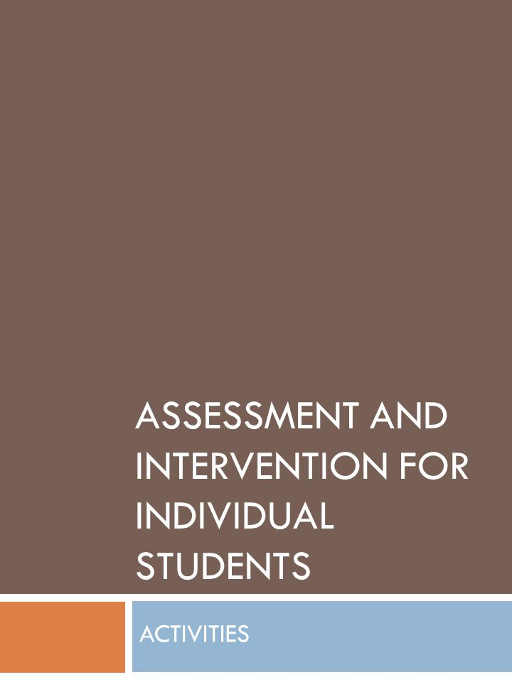ASSESSMENT AND INTERVENTION FOR INDIVIDUAL STUDENTS ACTIVITIES