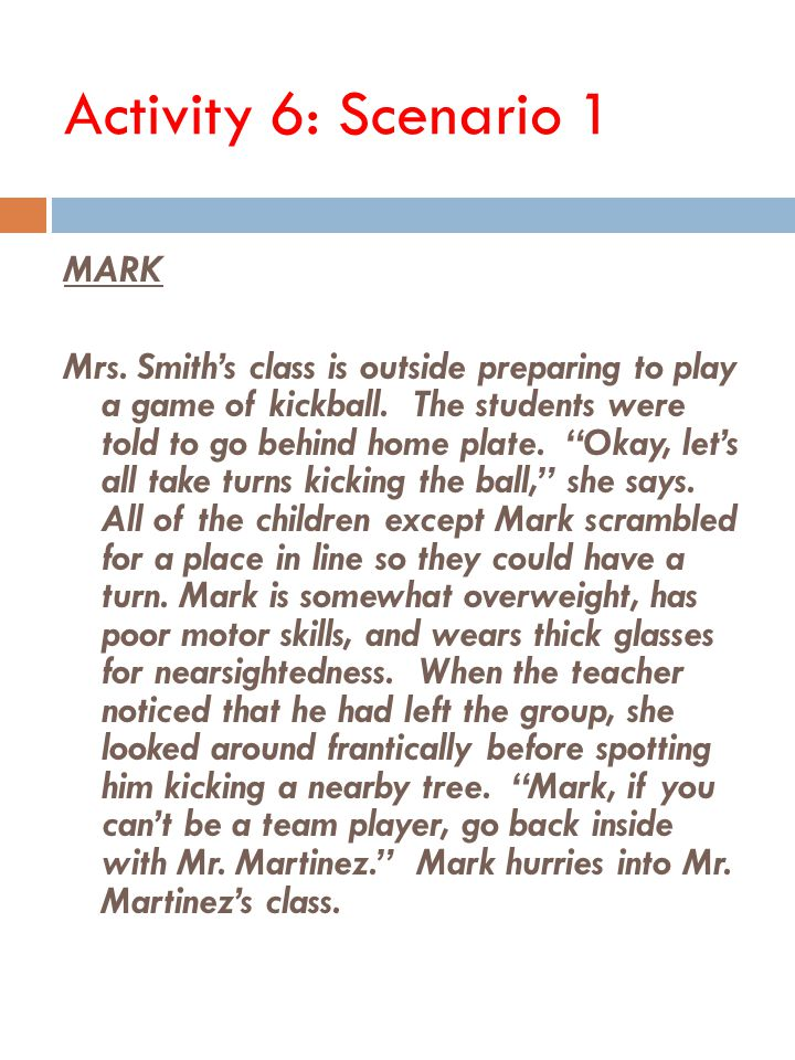 Activity 6: Scenario 1 MARK Mrs. Smith's class is outside preparing to play a game of kickball.