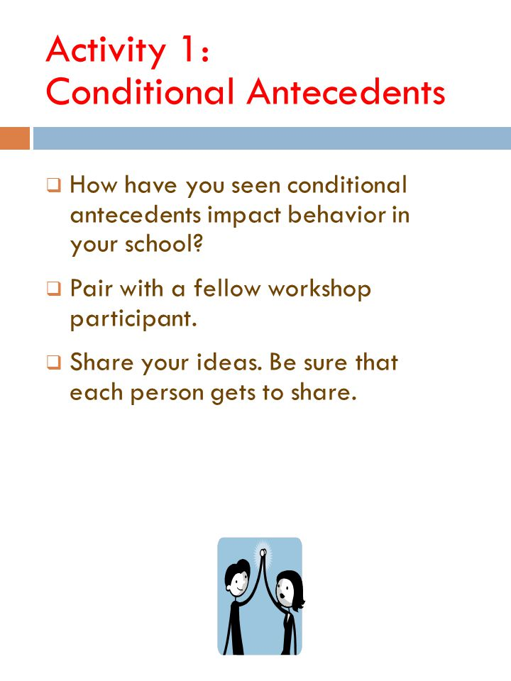 Activity 2: Situational Antecedents  With a colleague, brainstorm possible situational antecedents.
