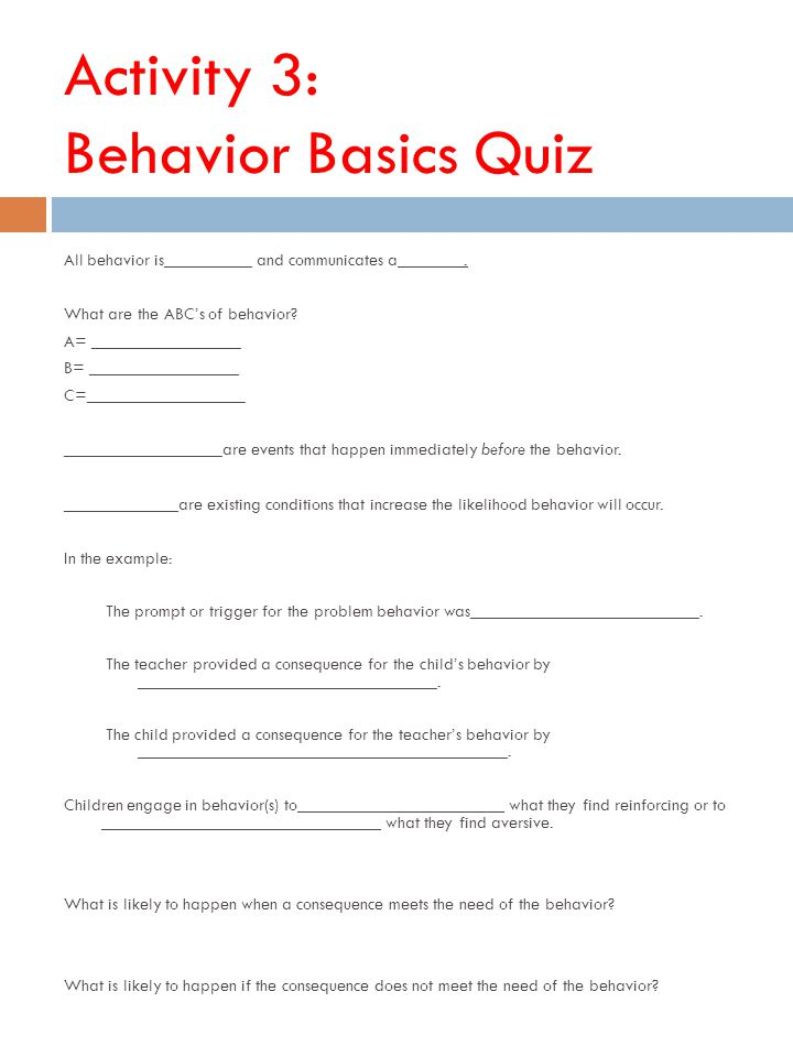 Activity 3: Behavior Basics Quiz All behavior is__________ and communicates a _______.