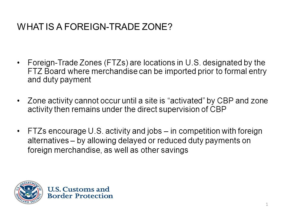 1 WHAT IS A FOREIGN-TRADE ZONE? Foreign-Trade Zones (FTZs) are locations in U.S. designated by the FTZ Board where merchandise can be imported prior t