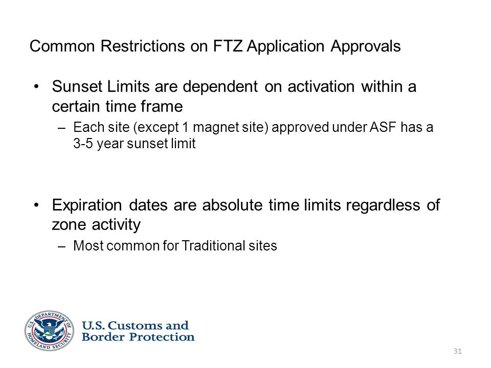 31 Common Restrictions on FTZ Application Approvals Sunset Limits are dependent on activation within a certain time frame –Each site (except 1 magnet