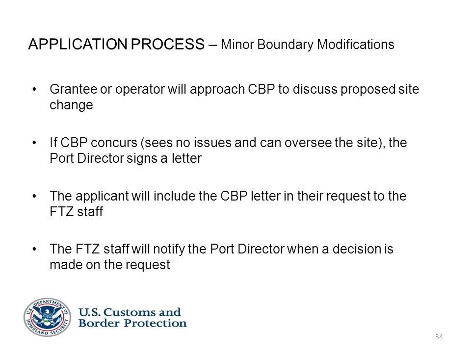 34 APPLICATION PROCESS – Minor Boundary Modifications Grantee or operator will approach CBP to discuss proposed site change If CBP concurs (sees no is
