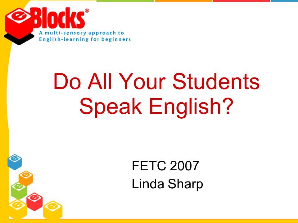 Do All Your Students Speak English? FETC 2007 Linda Sharp